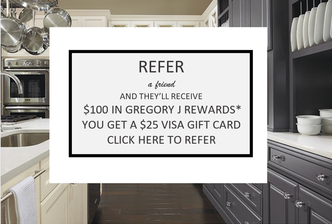 Lovely Gregory J Home Design Center Part - 2: Once Your Friend Places An Order, You Will Receive A $25 Visa Gift Card. *